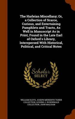 The Harleian Miscellany; Or, a Collection of Scarce, Curious, and Entertaining Pamphlets and Tracts, as Well in Manuscript as in Print, Found in the ... Historical, Political, and Critical Notes
