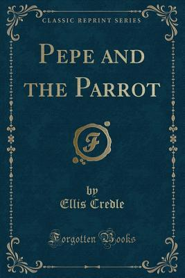 Pepe and the Parrot (Classic Reprint)