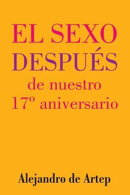 Sex After Our 17th Anniversary / El Sexo Después De Nuestro 17º Aniversario