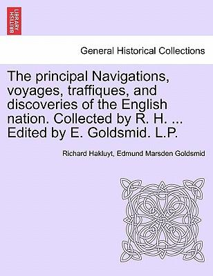 The principal Navigations, voyages, traffiques, and discoveries of the English nation. Collected by R. H. ... Edited by E. Goldsmid. L.P. Vol. XVI