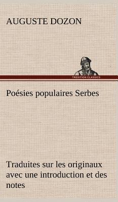 Poesies Populaires Serbes Traduites Sur les Originaux avec une Introduction et des Notes
