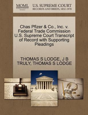 Chas Pfizer & Co, Inc. V. Federal Trade Commission U.S. Supreme Court Transcript of Record with Supporting Pleadings