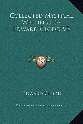 Collected Mystical Writings of Edward Clodd V3