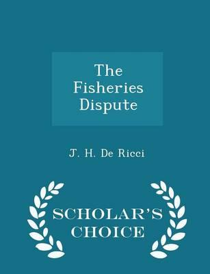 The Fisheries Dispute - Scholar's Choice Edition