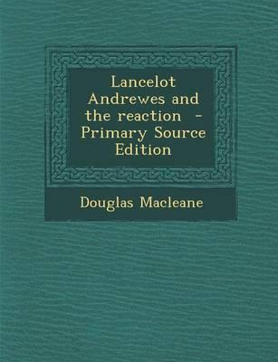 Lancelot Andrewes and the Reaction - Primary Source Edition