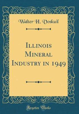 Illinois Mineral Industry in 1949 (Classic Reprint)