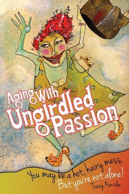 Aging With Ungirdled Passion