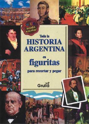 Toda la historia argentina en figuritas/All Argentina's history in figures