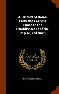 A History of Rome from the Earliest Times to the Establishment of the Empire, Volume 2
