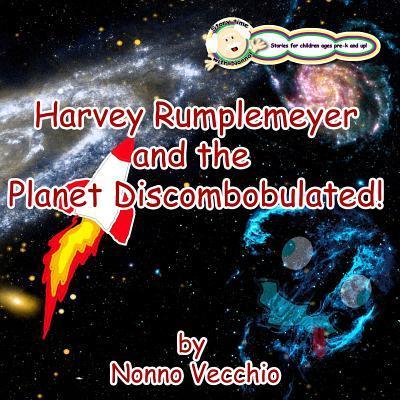 Harvey Rumplemeyer and the Planet Discombobulated