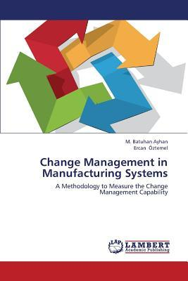 Change Management in Manufacturing Systems