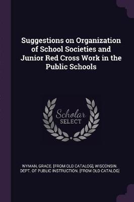 Suggestions on Organization of School Societies and Junior Red Cross Work in the Public Schools