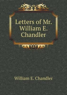 Letters of Mr. William E. Chandler