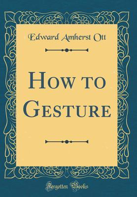 How to Gesture (Classic Reprint)