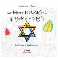 Le lettere ebraiche spiegate a mio figlio. Ediz. italiana e ebraica