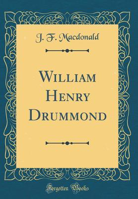 William Henry Drummond (Classic Reprint)