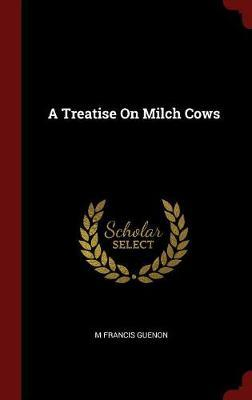 A Treatise on Milch Cows