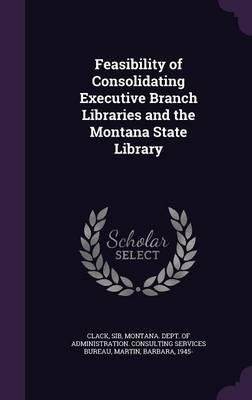 Feasibility of Consolidating Executive Branch Libraries and the Montana State Library