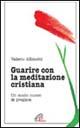 Guarire con la meditazione cristiana