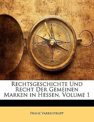 Rechtsgeschichte Und Recht Der Gemeinen Marken in Hessen, Volume 1
