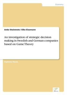 An investigation of strategic decision making in Swedish and German companies based on Game Theory