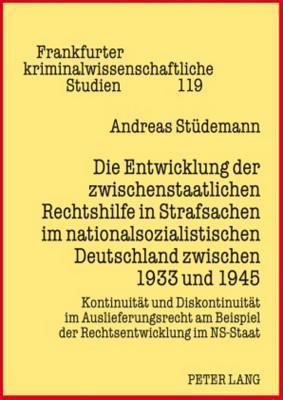 Die Entwicklung Der Zwischenstaatlichen Rechtshilfe in Strafsachen Im Nationalsozialistischen Deutschland Zwischen 1933 Und 1945