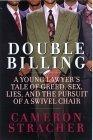 Double Billing - A Young Lawyer's Tale Of Greed, Sex, Lies, And The Pursuit Of A Swivel Chair