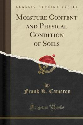 Moisture Content and Physical Condition of Soils (Classic Reprint)