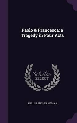 Paolo & Francesca; A Tragedy in Four Acts
