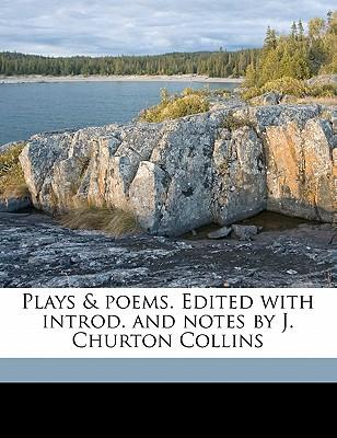Plays & Poems. Edited with Introd. and Notes by J. Churton Collins