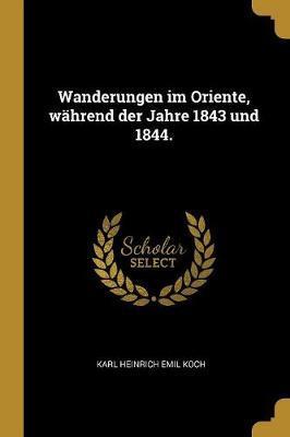 Wanderungen Im Oriente, Während Der Jahre 1843 Und 1844.