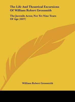 The Life And Theatrical Excursions Of William Robert Grossmith