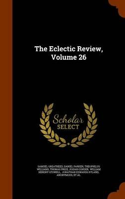 The Eclectic Review, Volume 26