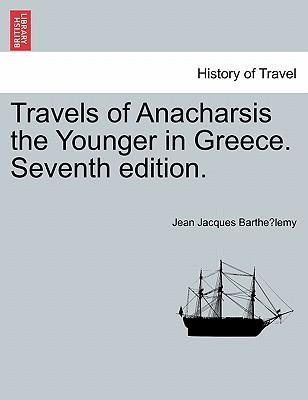 Travels of Anacharsis the Younger in Greece. Vol. I, Seventh edition.