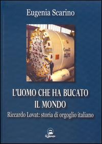 L'uomo che ha bucato il mondo. Riccardo Lovat