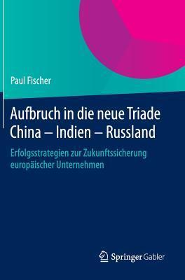Aufbruch in Die Neue Triade China – Indien – Russland