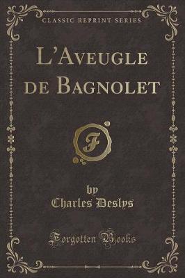 L'Aveugle de Bagnolet (Classic Reprint)