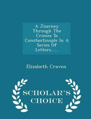 A Journey Through the Crimea to Constantinople in a Series of Letters...... - Scholar's Choice Edition