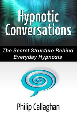 Hypnotic Conversations - The Secret Structure Behind Everyday Hypnosis