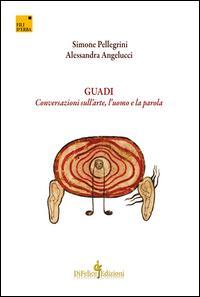 Guadi. Conversazioni sull'arte, l'uomo e la parola