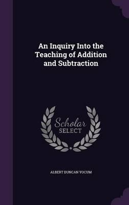 An Inquiry Into the Teaching of Addition and Subtraction