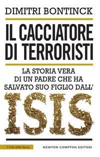 Il cacciatore di terroristi. La storia vera di un padre che ha salvato suo figlio dall'Isis