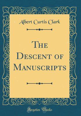 The Descent of Manuscripts (Classic Reprint)