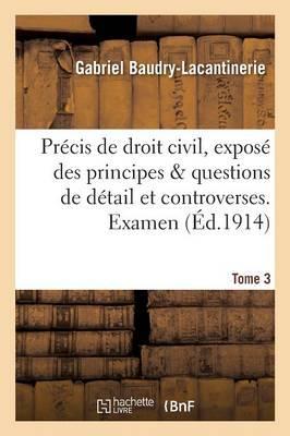 Precis de Droit Civil, Expose des Principes & Questions de Detail et Controverses. Examen Tome 3