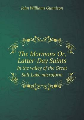 The Mormons Or, Latter-Day Saints in the Valley of the Great Salt Lake Microform