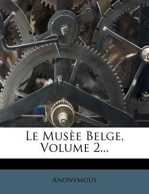 Le Musee Belge, Volume 2...