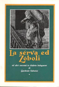 La serva ed Zoboli ed altri racconti in dialetto bolognese