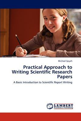 Practical Approach to Writing Scientific Research Papers