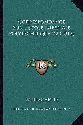 Correspondance Sur L'Ecole Imperiale Polytechnique V2 (1813)