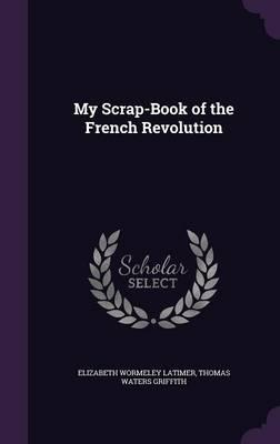 My Scrap-Book of the French Revolution